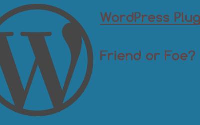 WordPress Plugins – Friend or Foe?