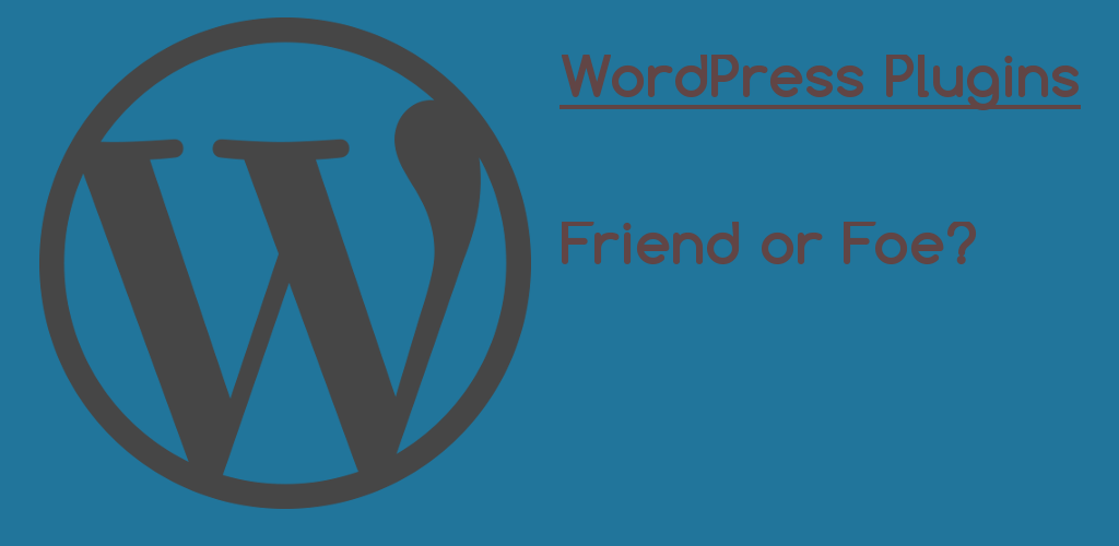 WordPress Plugins – Friend or Foe?